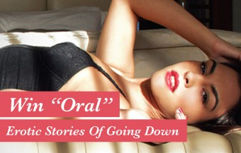 Best oral sex you've had? Tell me and win Oral: Erotic Stories Of 'Going Down'
